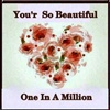 """""""Your So Beautiful One In a Million"""""""