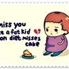 Miss U a lil fat kid