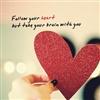 follow your heart but...