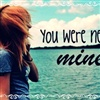 You were never MINE