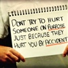 Don't try to hurt someone on PURPOSE because...