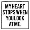 My heart stops when u look@me!