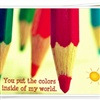 You put the colors to my world