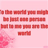 To the world you might be
