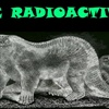 BE RADIOACTIVE