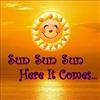 Sun Sun Sun Here It Comes