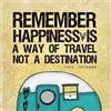 remember happiness is a way of travel