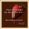 you my chocolate